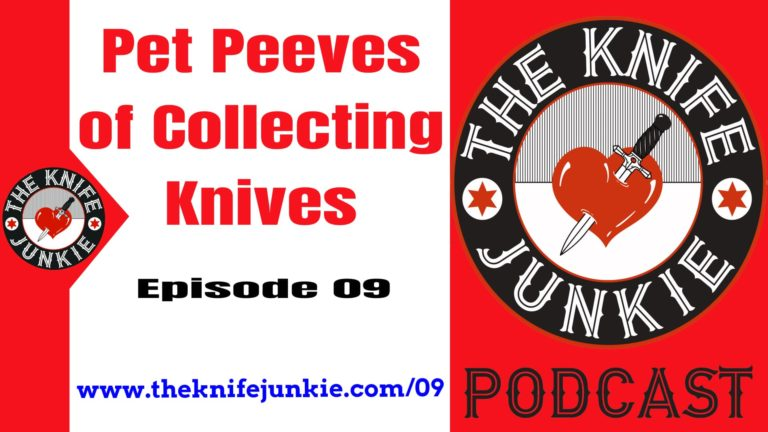 The Knife Junkie Podcast (Episode 09) - Pet Peeves of Knife Collectors