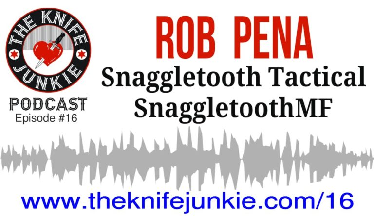 Rob Pena Snaggletooth Tactical on The Knife Junkie Podcast
