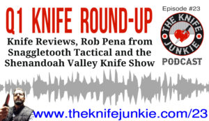 Q1 Knife Round-up, Rob Pena of Snaggletooth Tactical & the Shenandoah Valley Knife Collectors Show — The Knife Junkie Podcast (Episode #23)