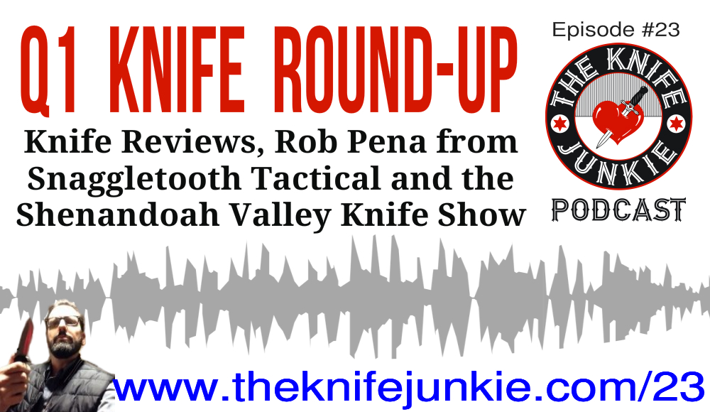 Q1 Knife Round-up, Rob Pena of Snaggletooth Tactical & the