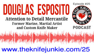 Custom Knife Maker Douglas Esposito of Attention to Detail Mercantile — The Knife Junkie Podcast (Episode 25)