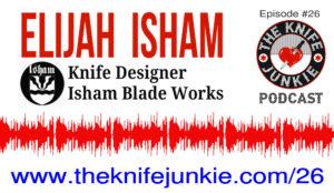 Elijah Isham of Isham Blade Works — The Knife Junkie Podcast (Episode 26)