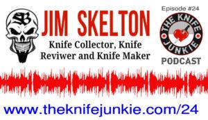 Jim Skelton, Knife Collector, Knife Reviewer and Knife Maker — The Knife Junkie Podcast (Episode 24)