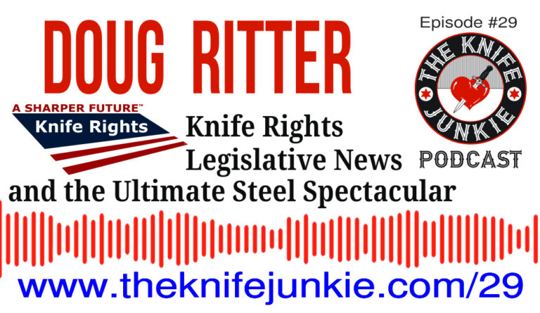 The Knife Junkie Podcast Episode 29 -- Doug Ritter of Knife Rights with a legislative update and the Ultimate Steel Spectacular