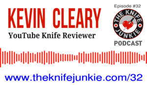 YouTube Knife Reviewer Kevin Cleary — The Knife Junkie Podcast (Episode 32)