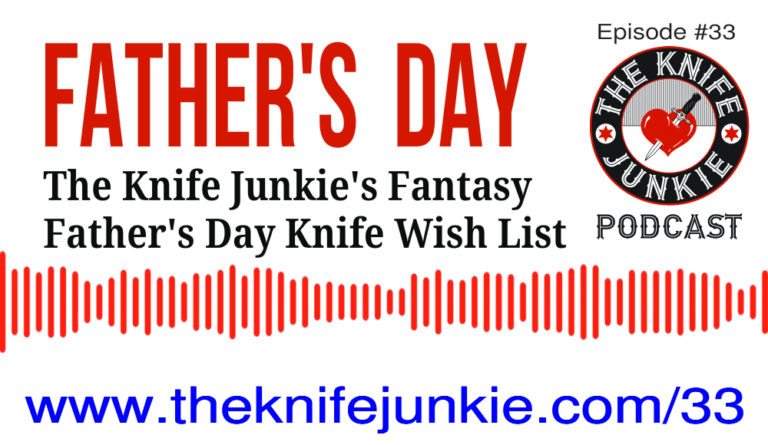 The Knife Junkie Podcast #33 -- Father's Day Fantasy Knife Wish List