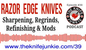 Josh from Razor Edge Knives is Featured on The Knife Junkie Podcast (Episode 39)