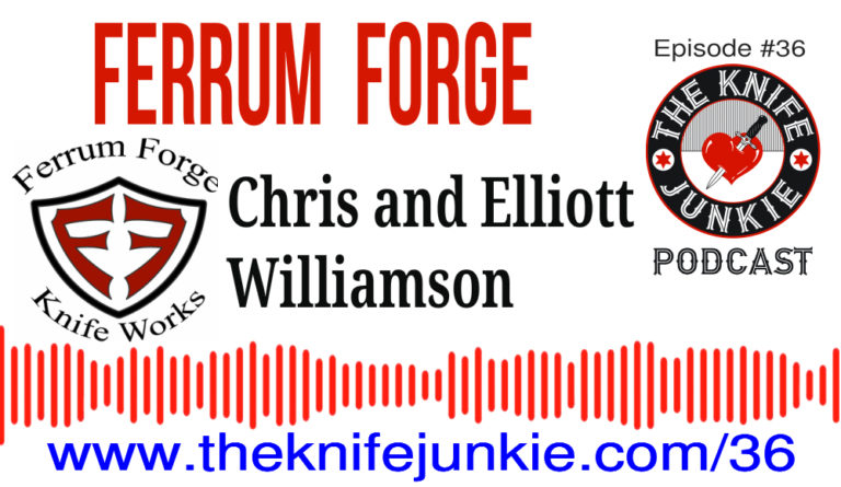 Ferrum Forge Knife Works - Episode 36 of The Knife Junkie Podcast