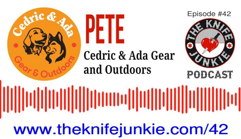 Episode 42 of The Knife Junkie Podcast -- Pete from the Cedric and Ada Gear and Outdoors YouTube Channel