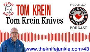 Tom Krein of Krein Knives — The Knife Junkie Podcast (Episode 43)