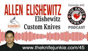 Allen Elishewitz of Elishewitz Custom Knives — The Knife Junkie Podcast (#45)