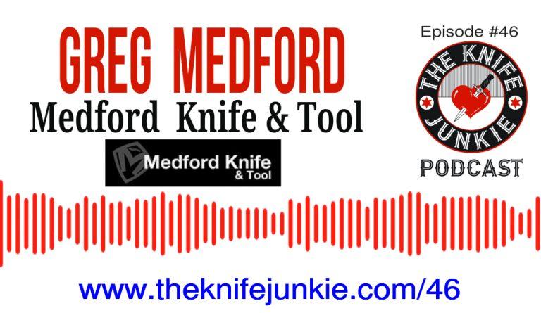 Greg Medford of Medford Knife and Tool on The Knife Junkie Podcast (Episode #46)
