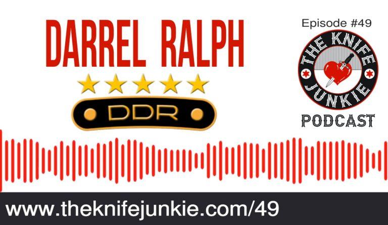 Darrel Ralph -- The Knife Junkie Podcast (Episode #49)