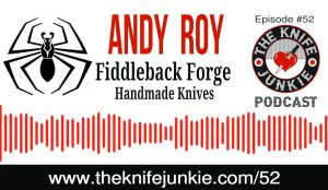 Andy Roy of Fiddleback Forge — The Knife Junkie Podcast (Episode 52)