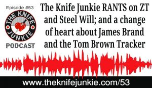 A Knife Junkie RANT: Steel Will, ZT, TOPS, James Brand and Movie Knives — The Knife Junkie Podcast (Episode 53)