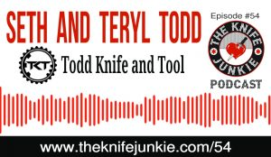 Brothers Seth and Teryl Todd of Todd Knife and Tool — The Knife Junkie Podcast (Episode 54)