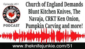 Church of England Demands Blunt Kitchen Knives, Pumpkin Carving, The Navaja and More — The Knife Junkie Podcast (Episode 51)
