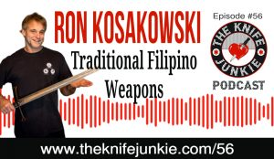 Traditional Filipino Weapons with Ron Kosakowski — The Knife Junkie Podcast (Episode 56)