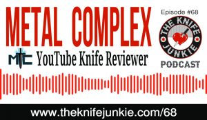 YouTube Knife Reviewer and Knife Collector Metal Complex  — The Knife Junkie Podcast (Episode 68)