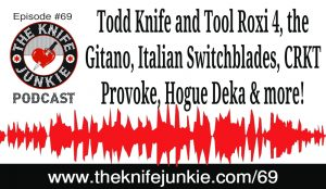 Todd Brothers Roxi 4, the Gitano, Italian Switchblades, CRKT Provoke and the Hogue Knives Deka — The Knife Junkie Podcast (Episode 69)