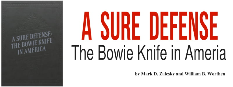 A Sure Defense: The Bowie Knife in America by Mark Zalesky, editor of Knife Magazine