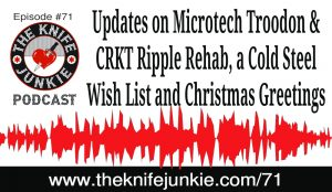 Updates on the Microtech Troodon and CRKT Ripple Rehab, a Cold Steel Product Wish List and Holiday Wishes — The Knife Junkie Podcast (Episode 71)