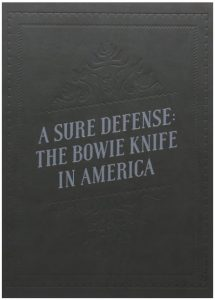 A Sure Defense: The Bowie Knife in America