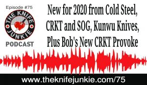 New for 2020 from Cold Steel, CRKT and SOG, Bob's CRKT Provoke and Kunwu Knives — The Knife Junkie Podcast (Episode 75)