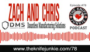 Chris Moss and Zach Thull of Dauntless Manufacturing Solutions -- The Knife Junkie Podcast (Episode 78)