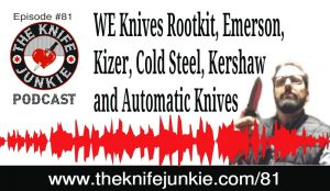 TKT's Rootkit, Emerson, Kizer, Cold Steel, Kershaw and the First Tool: Automatic Knives — The Knife Junkie Podcast (Episode 81)