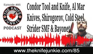 The Knife Junkie Podcast (Episode 85) -- Condor Tool and Knife, Al Mar Knives, Shirogorov, Cold Steel, Strider SMF and the Bayonet