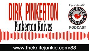 Dirk Pinkerton of Pinkerton Knives -- The Knife Junkie Podcast (Episode #88)