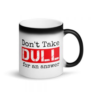 Don't Take Dull for an Answer – Matte Black Magic Mug