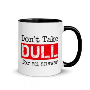 Don't Take Dull for an Answer – Mug with Color Inside