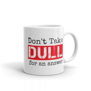 Don't Take Dull for an Answer – Mug (11 ounce and 15 ounce)