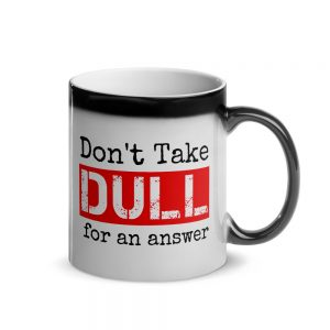 Don't Take Dull for an Answer – Glossy Magic Mug