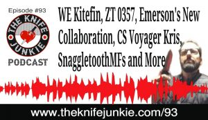 WE Kitefin, ZT 0357, Emerson's New Collaboration, Cold Steel Voyager Kris, Coated Aluminum SnaggletoothMFs and More — The Knife Junkie Podcast (Episode 93)