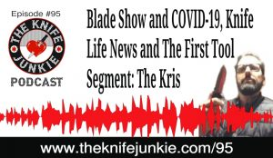 The First Tool Segment Features The Kris, Blade Show and COVID-19, and Knife Life News  — The Knife Junkie Podcast (Episode 95)