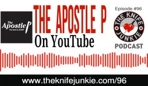 Rob Bixby The Apostle P on YouTube — The Knife Junkie Podcast (Episode 96)