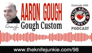 Aaron Gough of Gough Custom Knives -- The Knife Junkie Podcast (Episode 98)