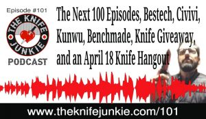 The Next 100 Episodes, Bestech, Civivi, Kunwu, Benchmade and a Special April 18 Knife Hangout — The Knife Junkie Podcast (Episode 101)