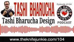 Knife Designer and Knife Maker Tashi Bharucha — The Knife Junkie Podcast (Episode 104)