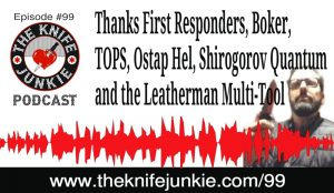 Thanks First Responders, Boker, TOPS, Ostap Hel, Shirogorov Quantum and the Leatherman Multi-Tool — The Knife Junkie Podcast (Episode 99)