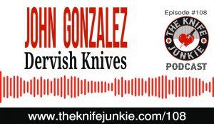 John Gonzalez of Dervish Knives — The Knife Junkie Podcast (Episode 108)