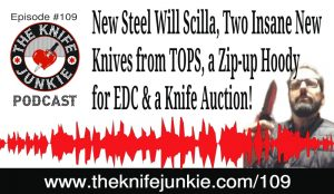 New Steel Will Scilla, Two Insane New  Knives from TOPS, a Zip-up Hoodie  for EDC & a Knife Auction! — The Knife Junkie Podcast (Episode 109)