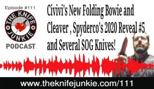 Civivi's New Folding Bowie and Cleaver, Spyderco's 2020 Reveal #5 and Several SOG Knives — The Knife Junkie Podcast (Episode 111)