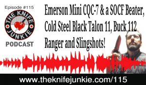 Real Steel, Buck 112 Ranger, Emerson Mini CQC-7 & a SOCF Beater, Cold Steel Black Talon 11 and Slingshots — [The Knife Junkie Podcast Episode 115]
