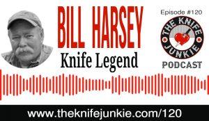 Knife Legend William (Bill) Harsey Jr. [The Knife Junkie Podcast Episode 120]