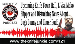 Upcoming Knife Town Hall, L-Via, Mako Flipper, Bad Monkey and Disturbing News About Bugs Bunny and Elmer Fudd — [The Knife Junkie Podcast Episode 121]