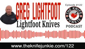 Custom Knife Maker Greg Lightfoot of Lightfoot Knives [The Knife Junkie Podcast Episode 122]
